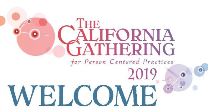 The California Gathering for person centered practices 2019, welcome